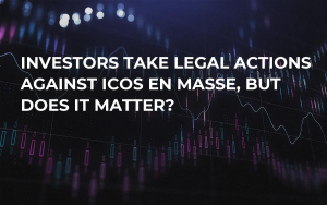 Investors Take Legal Actions Against ICOs En Masse, But Does It Matter?