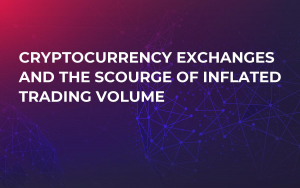 Cryptocurrency Exchanges and the Scourge of Inflated Trading Volume
