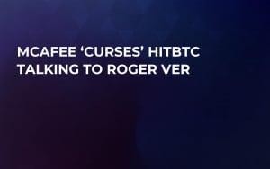 McAfee 'Curses' HitBTC Talking to Roger Ver
