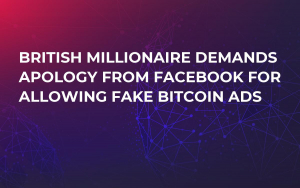 British Millionaire Demands Apology From Facebook For Allowing Fake Bitcoin Ads