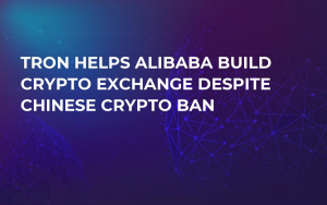 Tron Helps Alibaba Build Crypto Exchange Despite Chinese Crypto Ban