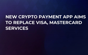 New Crypto Payment App Aims to Replace Visa, Mastercard Services