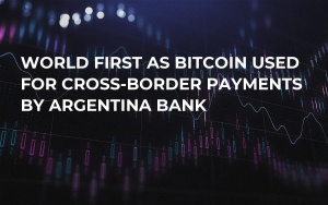 World First as Bitcoin Used For Cross-Border Payments by Argentina Bank