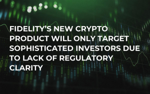Fidelity's New Crypto Product Will Only Target Sophisticated Investors Due to Lack of Regulatory Clarity