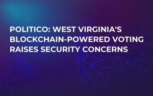 Politico: West Virginia's Blockchain-Powered Voting Raises Security Concerns