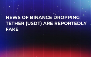 News of Binance Dropping Tether (USDT) Are Reportedly Fake