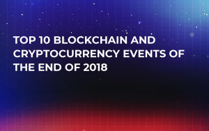 Top 10 Blockchain and Cryptocurrency Events of the End of 2018