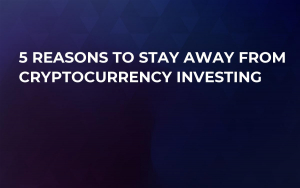 5 Reasons To Stay Away From Cryptocurrency Investing