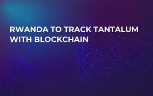 Rwanda to Track Tantalum With Blockchain