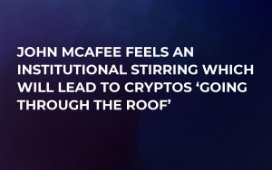 John McAfee Feels an Institutional Stirring Which Will Lead to Cryptos 'Going Through the Roof'