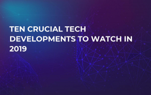 Ten Crucial Tech Developments to Watch in 2019