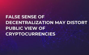 False Sense of Decentralization May Distort Public View of Cryptocurrencies