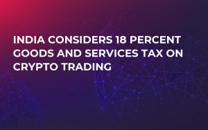 India considers 18 percent Goods and Services Tax on crypto trading