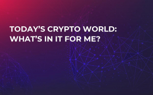 Today's Crypto World: What's in It for Me?