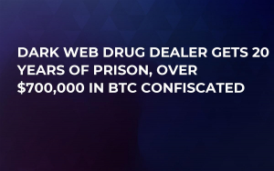 Dark Web Drug Dealer Gets 20 Years of Prison, Over $700,000 in BTC Confiscated