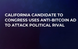 California Candidate to Congress Uses Anti-Bitcoin Ad to Attack Political Rival