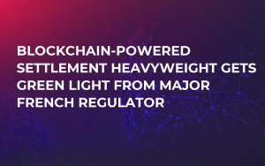 Blockchain-Powered Settlement Heavyweight Gets Green Light from Major French Regulator