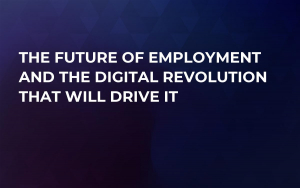 The Future of Employment and the Digital Revolution That Will Drive It