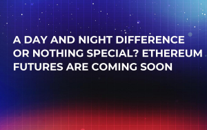 A Day and Night Difference or Nothing Special? Ethereum Futures Are Coming Soon