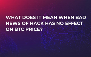 What Does It Mean When Bad News of Hack Has No Effect on BTC Price?