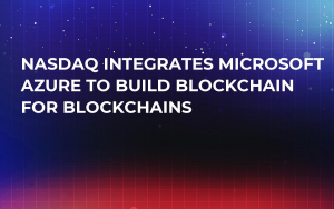 NASDAQ Integrates Microsoft Azure to Build Blockchain for Blockchains