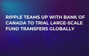 Ripple Teams Up with Bank of Canada to Trial Large-Scale Fund Transfers Globally
