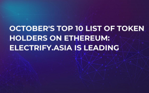 October's Top 10 List of Token Holders on Ethereum: Electrify.Asia is Leading
