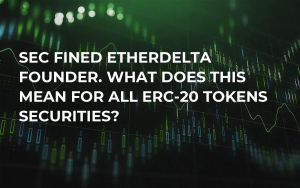 SEC Fined EtherDelta Founder. What Does This Mean For All ERC-20 Tokens Securities?