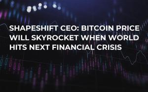 ShapeShift CEO: Bitcoin Price Will Skyrocket When World Hits Next Financial Crisis