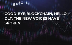 Good-Bye Blockchain, Hello DLT: The New Voices Have Spoken