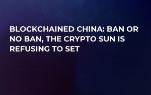 Blockchained China: Ban or No Ban, the Crypto Sun is Refusing to Set