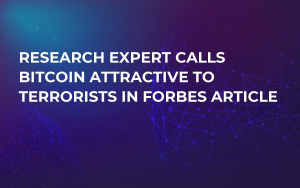 Research Expert Calls Bitcoin Attractive to Terrorists in Forbes Article