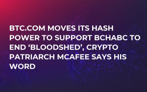 BTC.COM Moves Its Hash Power to Support BCHABC to End 'Bloodshed', Crypto Patriarch McAfee Says His Word