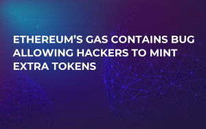 Ethereum's Gas Contains Bug Allowing Hackers to Mint Extra Tokens