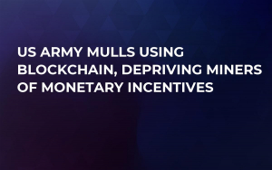 US Army Mulls Using Blockchain, Depriving Miners of Monetary Incentives