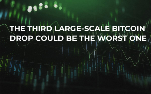 The Third Large-scale Bitcoin Drop Could Be the Worst One