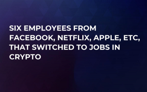 Six Employees from Facebook, Netflix, Apple, etc, That Switched to Jobs in Crypto