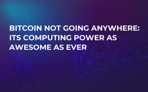 Bitcoin Not Going Anywhere: Its Computing Power as Awesome as Ever