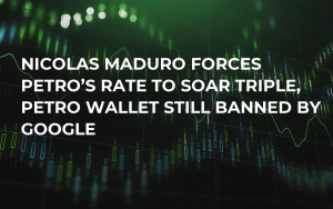Nicolas Maduro Forces Petro's Rate to Soar Triple, Petro Wallet Still Banned by Google