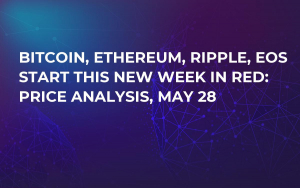 Bitcoin, Ethereum, Ripple, EOS Start This New Week in Red: Price Analysis, May 28