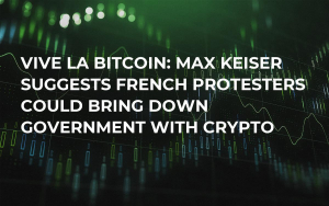 Vive la Bitcoin: Max Keiser Suggests French Protesters Could Bring Down Government with Crypto