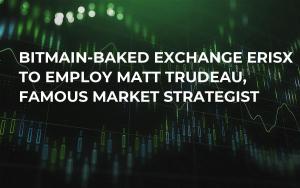 Bitmain-Baked Exchange ErisX to Employ Matt Trudeau, Famous Market Strategist