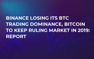 Binance Losing Its BTC Trading Dominance, Bitcoin to Keep Ruling Market in 2019: Report