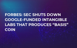 "Forbes: SEC Shuts Down Google-Funded Intangible Labs That Produces ""Basis"" Coin"