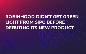 Robinhood Didn't Get Green Light From SIPC Before Debuting Its New Product