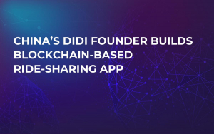 China's Didi Founder Builds Blockchain-Based Ride-Sharing App