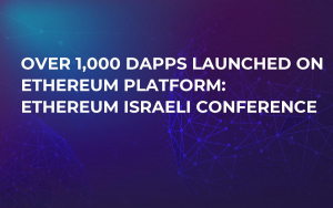 Over 1,000 dApps Launched on Ethereum Platform: Ethereum Israeli Conference