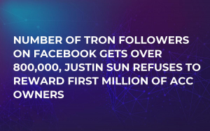 Number of Tron Followers on Facebook Gets Over 800,000, Justin Sun Refuses to Reward First Million of Acc Owners