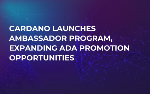 Cardano Launches Ambassador Program, Expanding ADA Promotion Opportunities