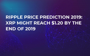 Ripple Price Prediction 2019: XRP Might Reach $1.20 by the End of 2019